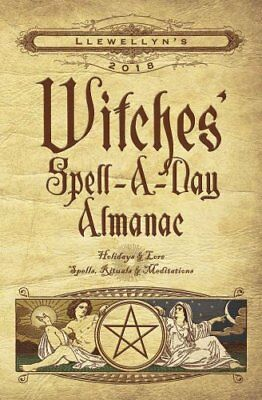 Llewellyn's Witches' Spell-a-Day Almanac 2018 Holidays and Lore... 9780738737737