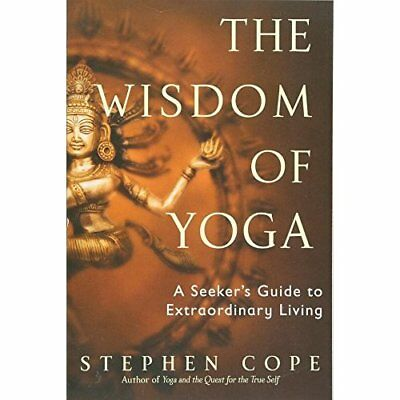 The Wisdom of Yoga: A Seeker's Guide to Extraordinary L - Paperback NEW Cope, St