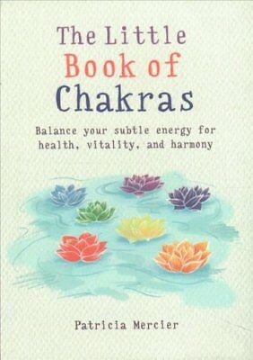 The Little Book of Chakras: Balance Your Subtle Energy for Health, Vitality,...