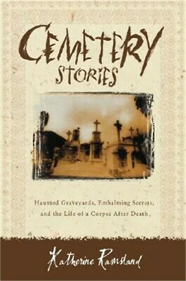 Cemetery Stories: Haunted Graveyards, Embalming Secrets, and the Life of a Corps