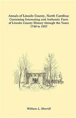 Annals of Lincoln County, North Carolina: Containing Interesting and Authentic F