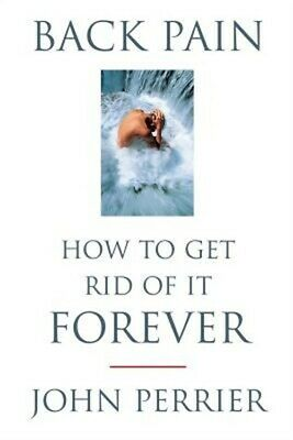 Back Pain: How to Get Rid of It Forever (Paperback or Softback)