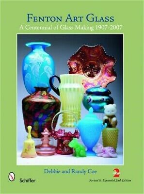 Fenton Art Glass: A Centennial of Glass Making 1907-2007 and Beyond (Hardback or