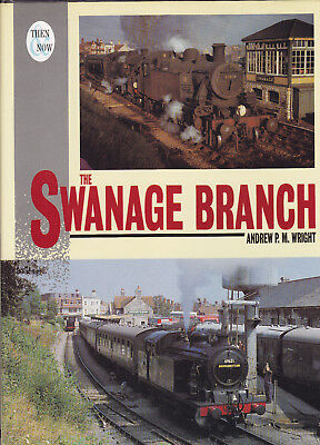 SWANAGE BRANCH RAILWAY THEN & NOW by Wright 1st Ed HB in DJ