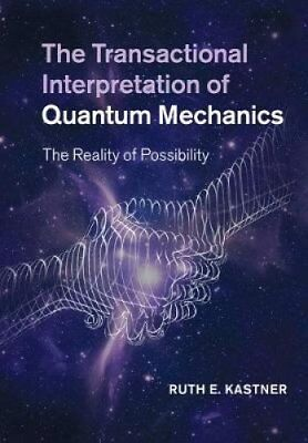 The Transactional Interpretation of Quantum Mechanics: The Reality of...