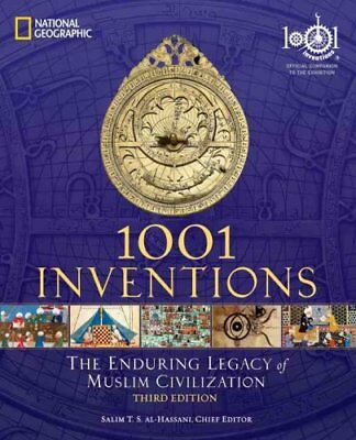 1001 Inventions The Enduring Legacy of Muslim Civilization 9781426209345