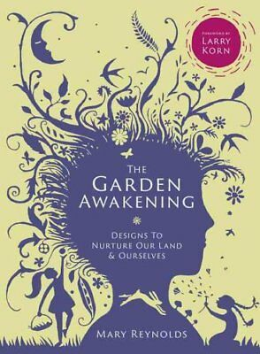 The Garden Awakening Designs to Nurture Our Land and Ourselves 9780857843135