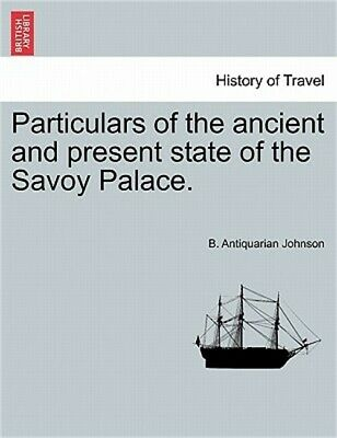 Particulars of the Ancient and Present State of the Savoy Palace. (Paperback or