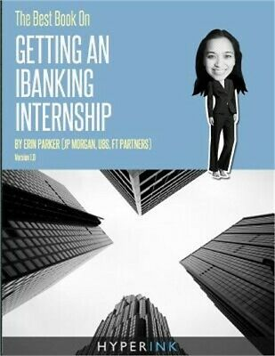 The Best Book on Getting an Ibanking Internship: Written by a Former Banking Int