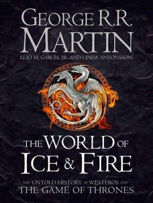 The World of Ice and Fire The Untold History of Westeros and th... 9780007580910