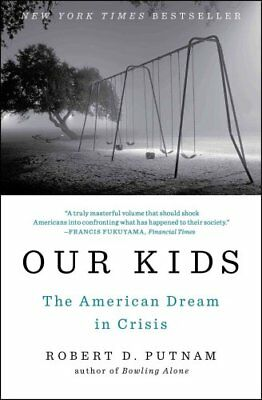 Our Kids The American Dream in Crisis by Robert D. Putnam 9781476769905