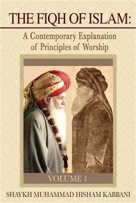 The Fiqh of Islam: A Contemporary Explanation of Principles of Worship, Volume 1
