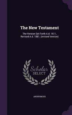 The New Testament: The Version Set Forth A.D. 1611, Revised A.D. 1881. (Revised