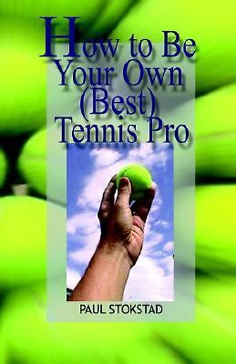 How to Be Your Own Best Tennis Pro (Paperback or Softback)
