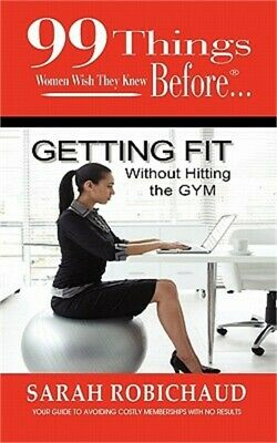 99 Things Women Wish They Knew Before Getting Fit Without the Gym (Paperback or
