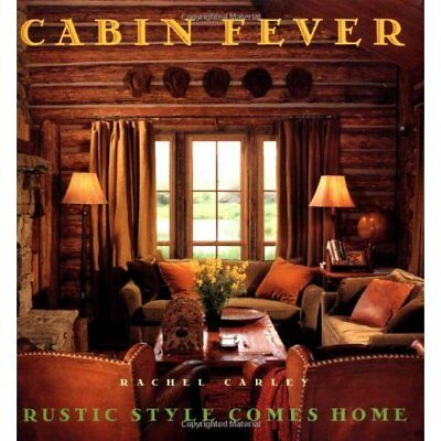 Cabin Fever: Rustic Style Comes Home - Hardcover NEW Carley, Rachel 1998-09-28