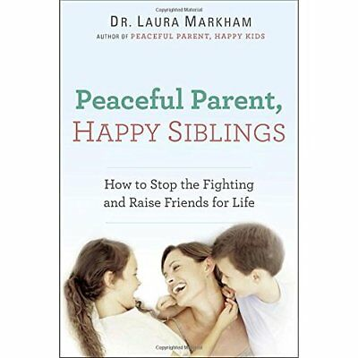 Peaceful Parent, Happy Siblings: How to Stop the Fighti - Paperback NEW Markham,