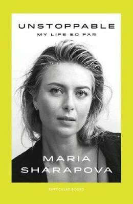 Unstoppable: My Life So Far by Maria Sharapova (Hardback, 2017)
