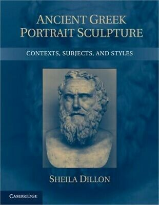 Ancient Greek Portrait Sculpture: Contexts, Subjects, and Styles (Paperback or S