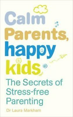 Calm Parents, Happy Kids The Secrets of Stress-free Parenting 9780091955205