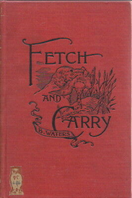 FETCH & CARRY Treatise on RETRIEVING Bernard Waters 1895 antique HUNTING DOGS