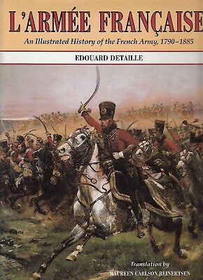 L'Armee Francaise: An Illustrated History of the French Army, 1790-1885