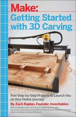 Getting Started with 3D Carving: Using Easel, X-Carve, and Carvey to Make...