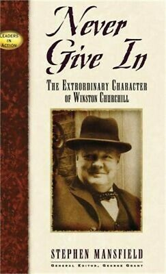 Never Give in: The Extrordinary Character of Winston Churchill (Hardback or Case