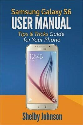 Samsung Galaxy S6 User Manual: Tips & Tricks Guide for Your Phone! (Paperback or