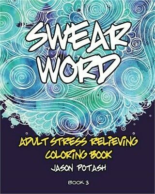 Swear Word Adult Stress Relieving Coloring Book - Vol. 3 (Paperback or Softback)
