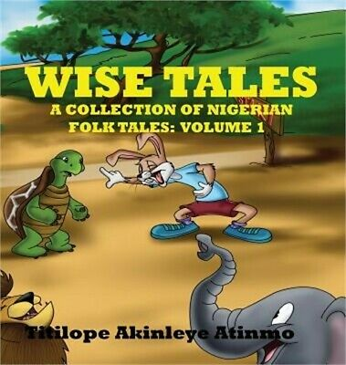 Wise Tales: A Collection of Nigerian Folk Tales: Volume 1 (Hardback or Cased Boo