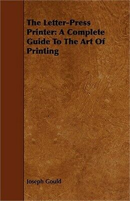 The Letter-Press Printer: A Complete Guide to the Art of Printing (Paperback or