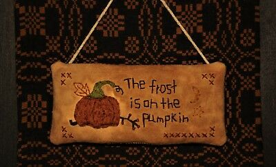 Hand Stitched Primitive Pillow/Ornament ~ The Frost is on the Pumpkin ~ Fall