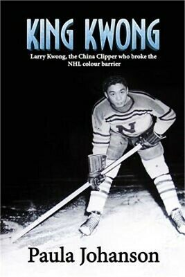 King Kwong: Larry Kwong, the China Clipper Who Broke the NHL Colour Barrier (Pap