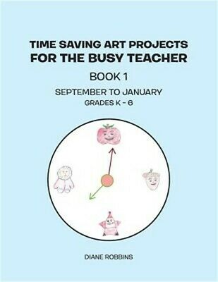 Time Saving Art Projects for the Busy Teacher: Book 1 (Paperback or Softback)