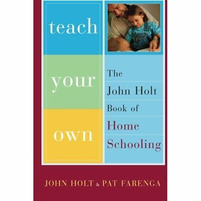 Teach Your Own: The John Holt Book of Home Schooling - Paperback NEW Holt, John