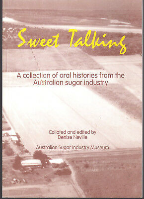 Sweet Talking - A Collection of Oral Histories Australian Sugar Industry - 1998