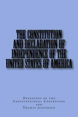 The Constitution and Declaration of Independence of the United States of America