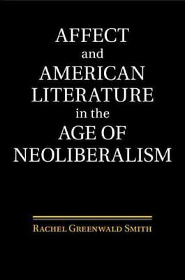 Affect and American Literature in the Age of Neoliberalism 9781107095229