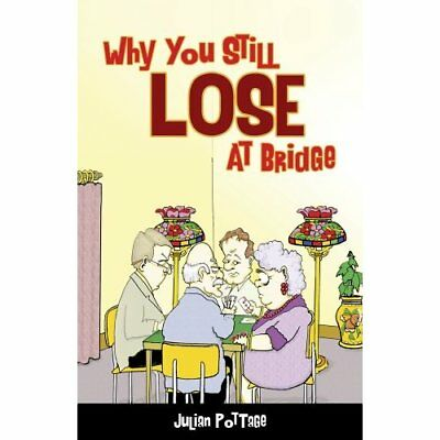 Why You Still Lose at Bridge - Paperback NEW Julian Pottage( 2014-05-01