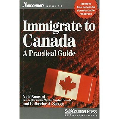 Immigrate to Canada: A Practical Guide (Newcomers) - Paperback NEW Nick Noorani(