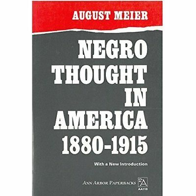 Negro Thought in America, 1880-1915: Racial Ideologies  - Paperback NEW August M