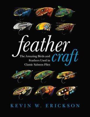 Feather Craft: The Amazing Birds and Feathers Used in Classic Salmon Flies by...