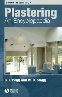 Plastering: An Encylopaedia by W. D. Stagg, Brian F. Pegg (Paperback, 2007)