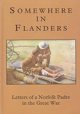 Somewhere In Flanders: Letters of A Norfolk Padre in the Great War SCARCE