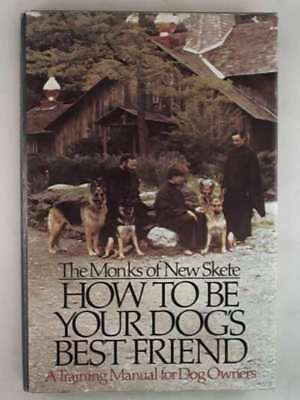 How to Be Your Dog's Best Friend: A Training Manual for Dog Owners by New Skete