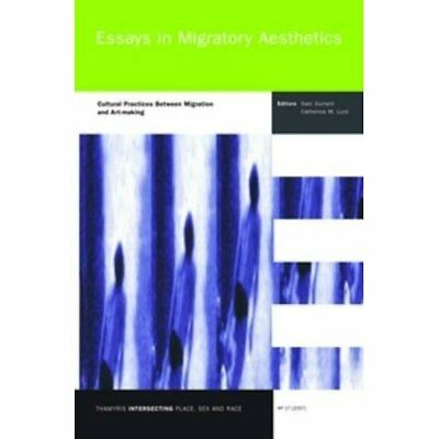 Essays in Migratory Aesthetics: Cultural Practices Betw - Paperback NEW Sam Durr