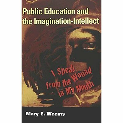 Public Education and the Imagination-Intellect: I Speak - Paperback NEW Weems, M