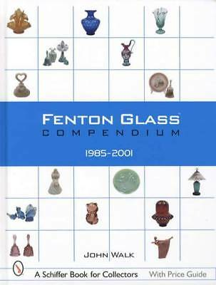 Fenton Glass Compendium 1985 - 2001 Book by John Walk Color Patterns Series ID