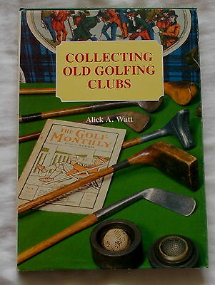 Collecting Old Golfing Clubs By Alick Watt 1985 1St Edition Golf Club Book